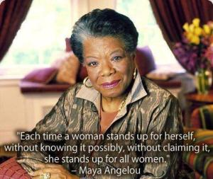 Each time a woman stands up for herself without knowing it possibly without claiming it she stands up for all women