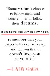 Le-Love-Blog-Lady-Gaga-Quote-Some-Women-Choose-To-Follow-Men-And-Some-Women-Choose-To-Follow-Their-Dream-Via-Stylecaster_zps8e1a3e02